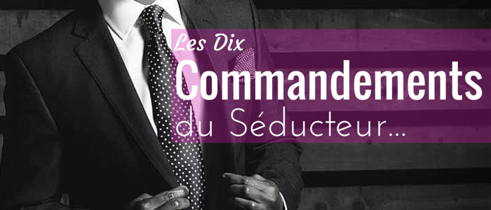 10 Commandements du Seducteur